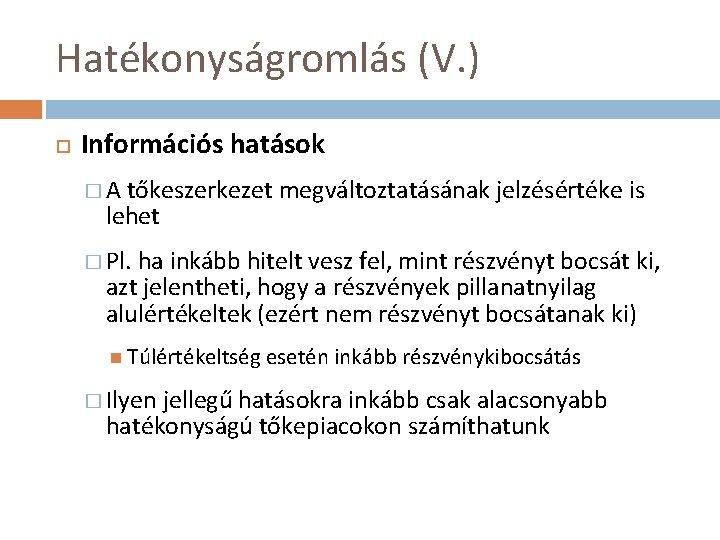 Hatékonyságromlás (V. ) Információs hatások �A tőkeszerkezet megváltoztatásának jelzésértéke is lehet � Pl. ha