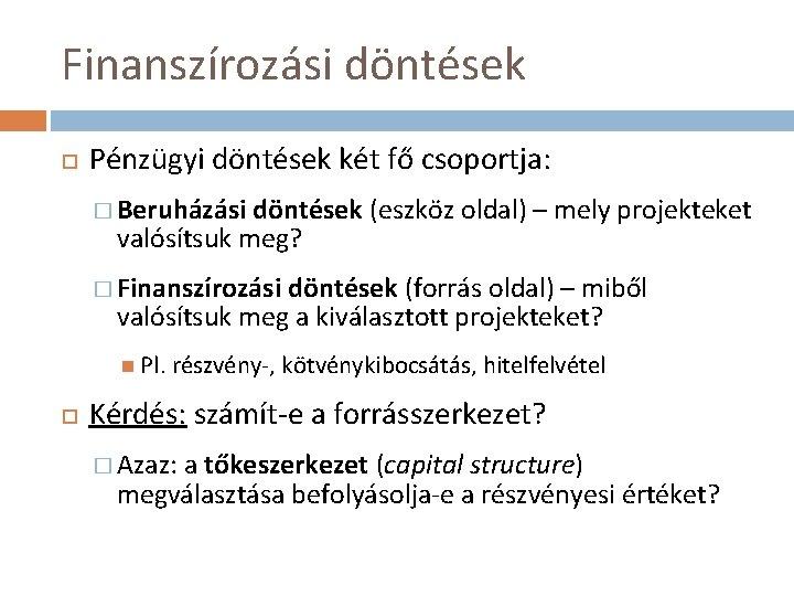 Finanszírozási döntések Pénzügyi döntések két fő csoportja: � Beruházási döntések (eszköz oldal) – mely