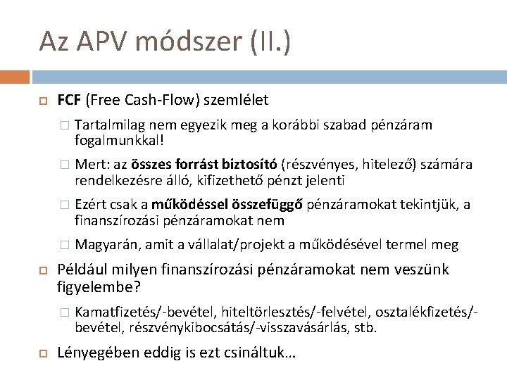 Az APV módszer (II. ) FCF (Free Cash-Flow) szemlélet � Tartalmilag nem egyezik meg