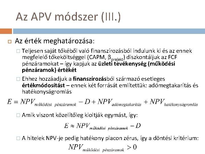 Az APV módszer (III. ) Az érték meghatározása: Teljesen saját tőkéből való finanszírozásból indulunk