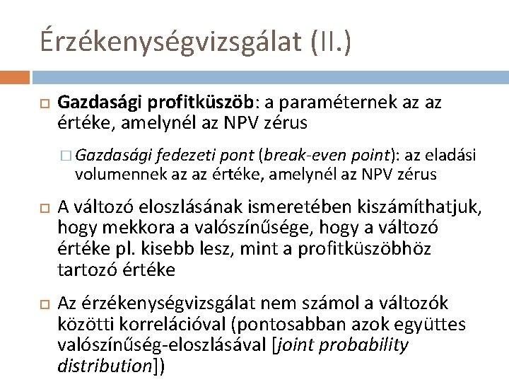 Érzékenységvizsgálat (II. ) Gazdasági profitküszöb: a paraméternek az az értéke, amelynél az NPV zérus