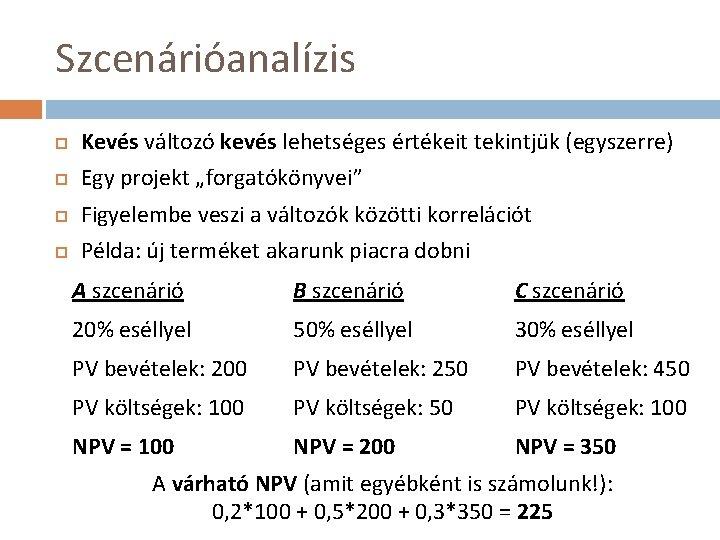 """Szcenárióanalízis Kevés változó kevés lehetséges értékeit tekintjük (egyszerre) Egy projekt """"forgatókönyvei"""" Figyelembe veszi a"""