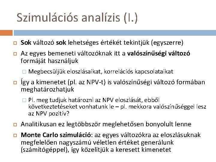 Szimulációs analízis (I. ) Sok változó sok lehetséges értékét tekintjük (egyszerre) Az egyes bemeneti
