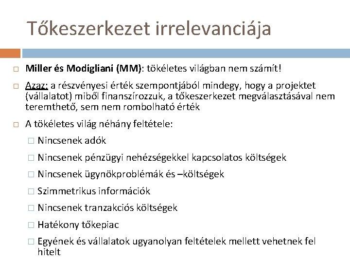 Tőkeszerkezet irrelevanciája Miller és Modigliani (MM): tökéletes világban nem számít! Azaz: a részvényesi érték
