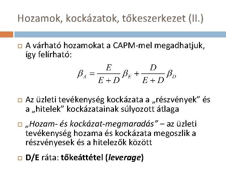 Hozamok, kockázatok, tőkeszerkezet (II. ) A várható hozamokat a CAPM-mel megadhatjuk, így felírható: Az