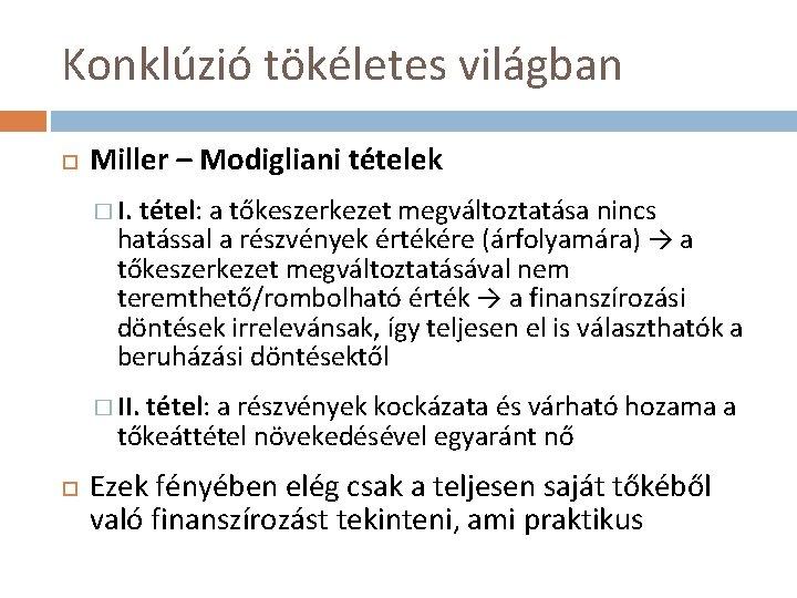 Konklúzió tökéletes világban Miller – Modigliani tételek � I. tétel: a tőkeszerkezet megváltoztatása nincs