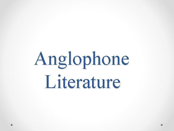 Anglophone Literature