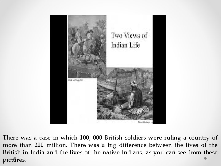 There was a case in which 100, 000 British soldiers were ruling a country