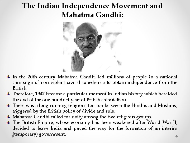 The Indian Independence Movement and Mahatma Gandhi: In the 20 th century Mahatma Gandhi