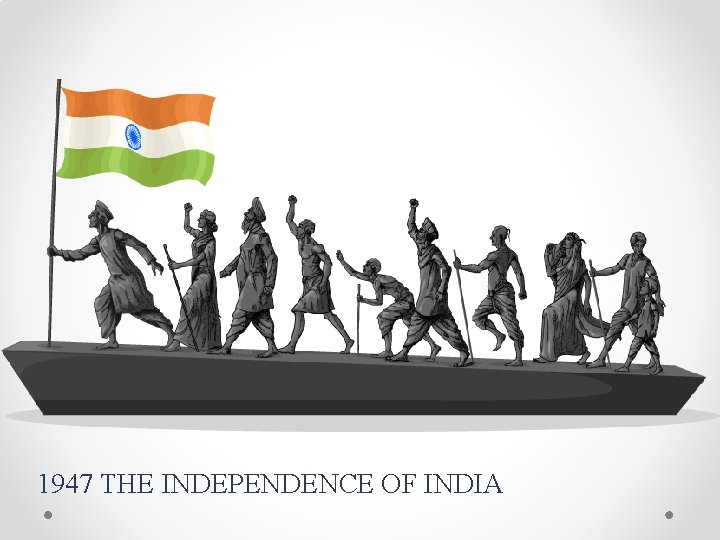 1947 THE INDEPENDENCE OF INDIA