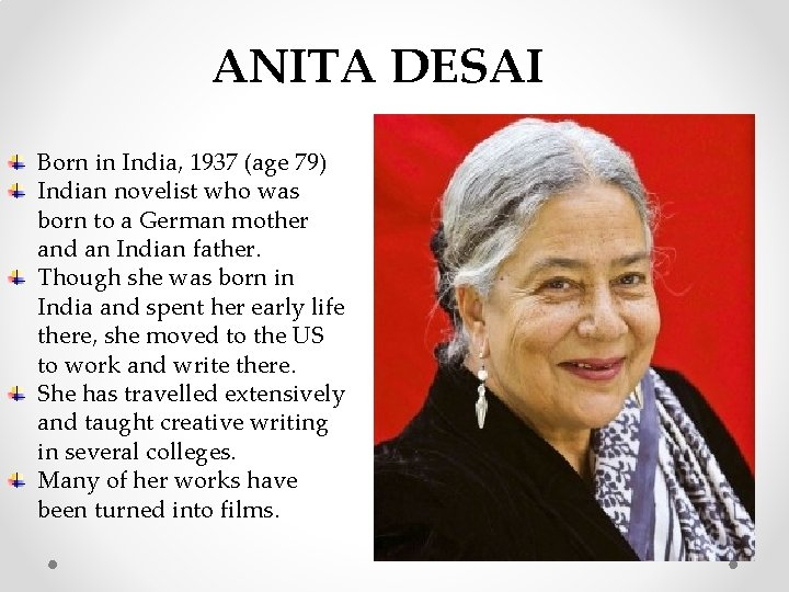 ANITA DESAI Born in India, 1937 (age 79) Indian novelist who was born to