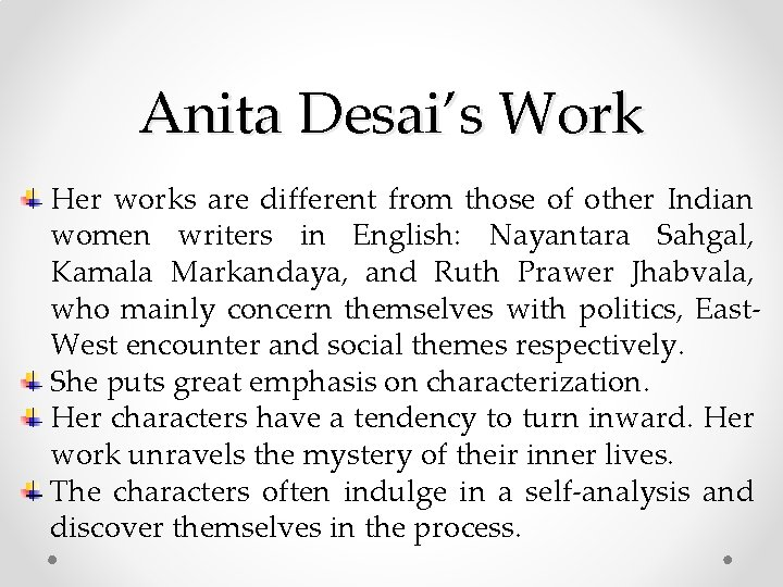 Anita Desai's Work Her works are different from those of other Indian women writers