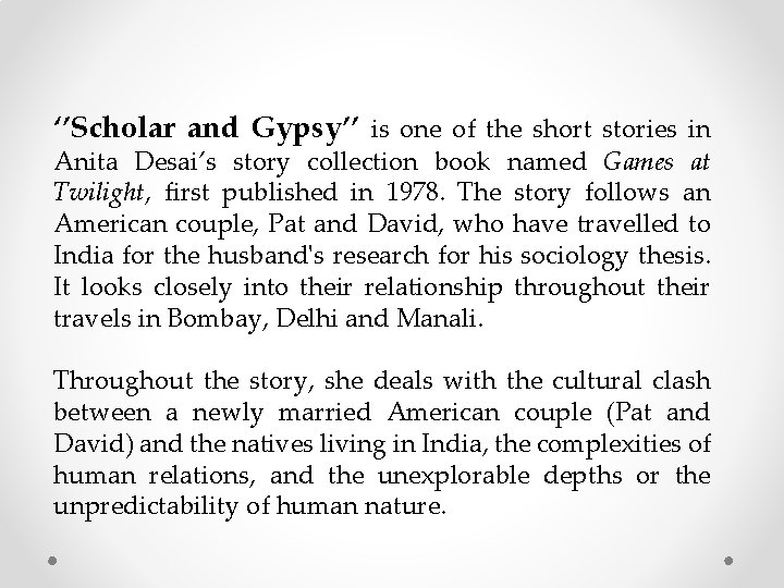 ''Scholar and Gypsy'' is one of the short stories in Anita Desai's story collection