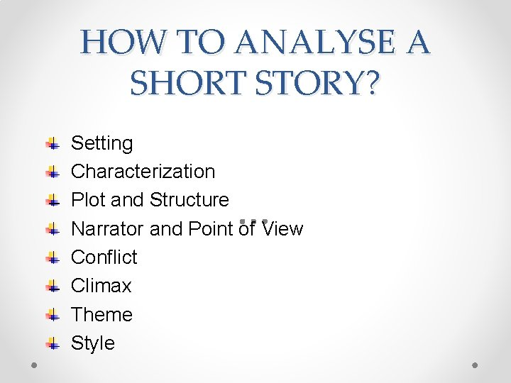HOW TO ANALYSE A SHORT STORY? Setting Characterization Plot and Structure Narrator and Point