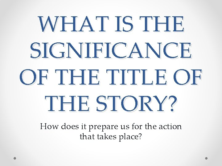 WHAT IS THE SIGNIFICANCE OF THE TITLE OF THE STORY? How does it prepare
