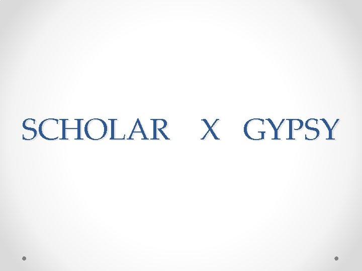 SCHOLAR X GYPSY