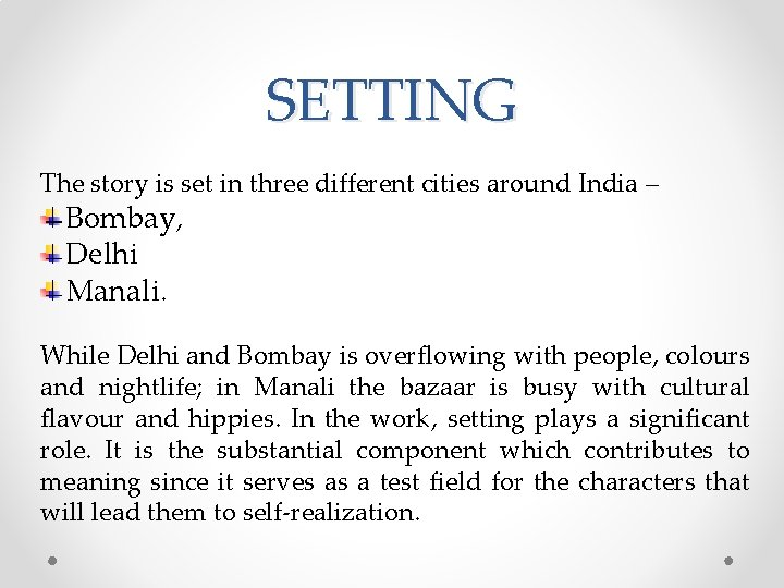 SETTING The story is set in three different cities around India – Bombay, Delhi