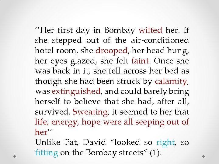 ''Her first day in Bombay wilted her. If she stepped out of the air-conditioned