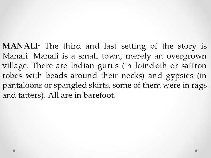 MANALI: The third and last setting of the story is Manali is a small