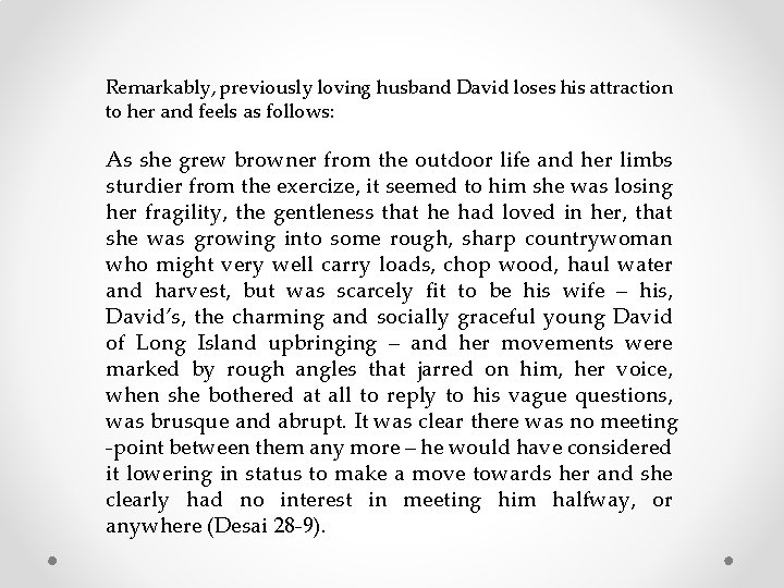 Remarkably, previously loving husband David loses his attraction to her and feels as follows: