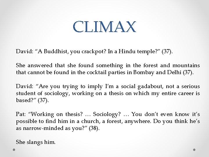 "CLIMAX David: ""A Buddhist, you crackpot? In a Hindu temple? "" (37). She answered"