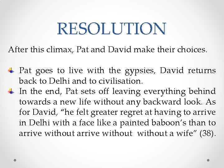 RESOLUTION After this climax, Pat and David make their choices. Pat goes to live