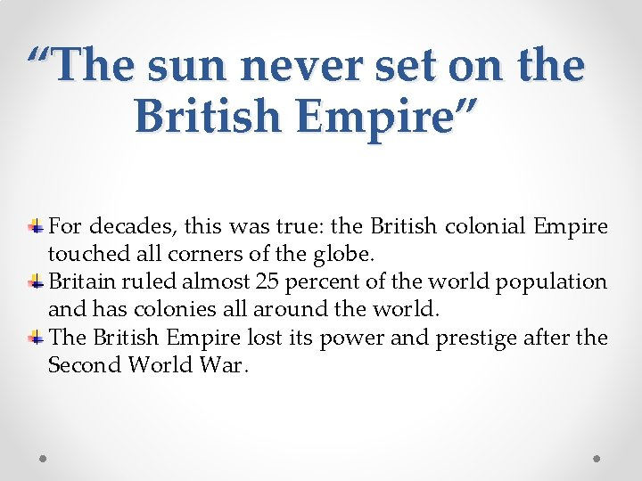 """""""The sun never set on the British Empire"""" For decades, this was true: the"""