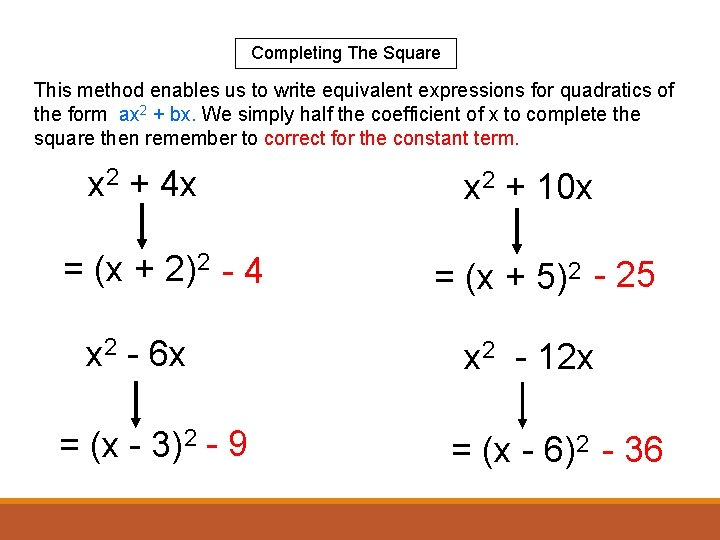 Completing The Square This method enables us to write equivalent expressions for quadratics of