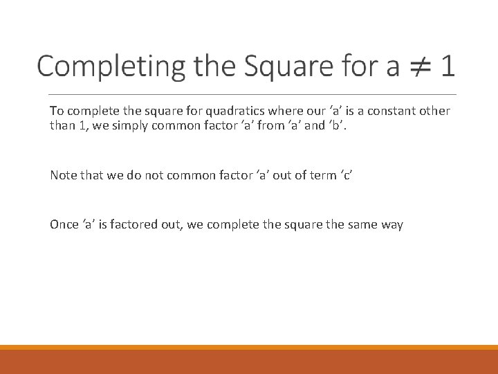 To complete the square for quadratics where our 'a' is a constant other