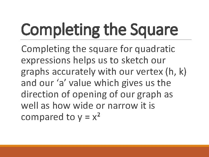 Completing the Square Completing the square for quadratic expressions helps us to sketch our