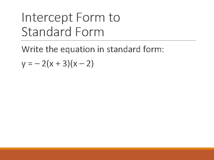 Intercept Form to Standard Form Write the equation in standard form: y = –