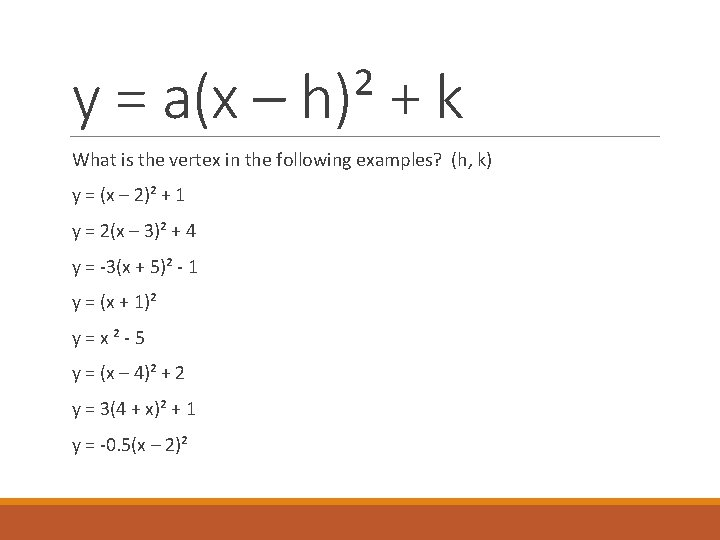 y = a(x – h)² + k What is the vertex in the following