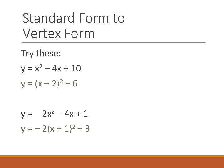Standard Form to Vertex Form Try these: y = x 2 – 4 x