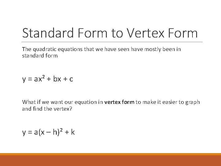 Standard Form to Vertex Form The quadratic equations that we have seen have mostly