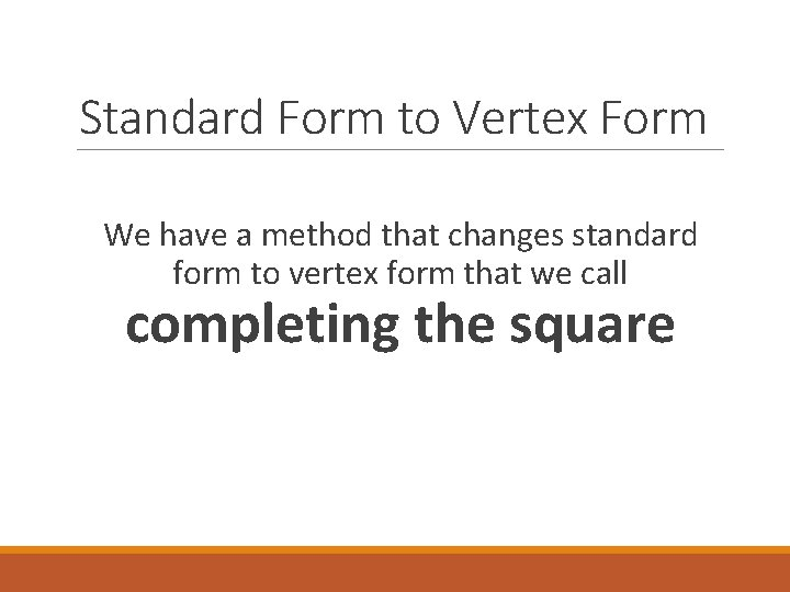 Standard Form to Vertex Form We have a method that changes standard form to