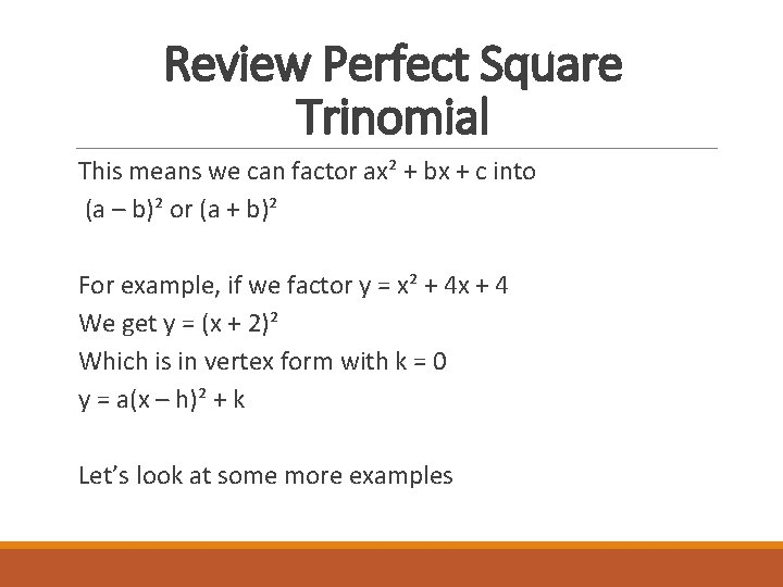 Review Perfect Square Trinomial This means we can factor ax² + bx + c
