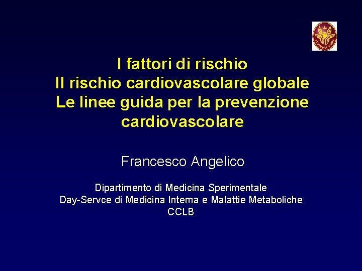 I fattori di rischio Il rischio cardiovascolare globale Le linee guida per la prevenzione