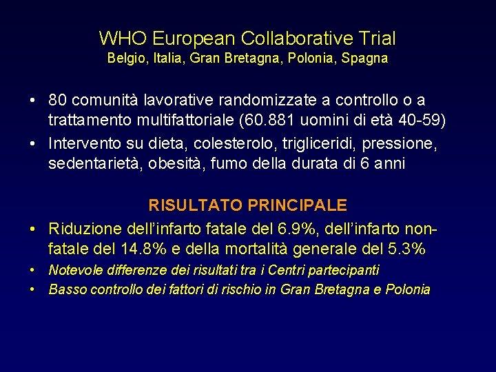 WHO European Collaborative Trial Belgio, Italia, Gran Bretagna, Polonia, Spagna • 80 comunità lavorative