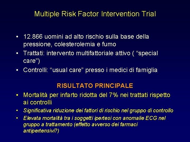 Multiple Risk Factor Intervention Trial • 12. 866 uomini ad alto rischio sulla base