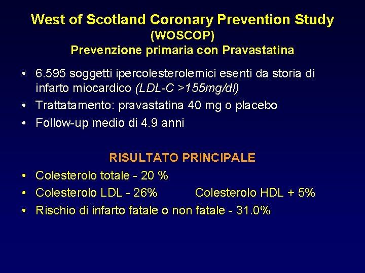 West of Scotland Coronary Prevention Study (WOSCOP) Prevenzione primaria con Pravastatina • 6. 595