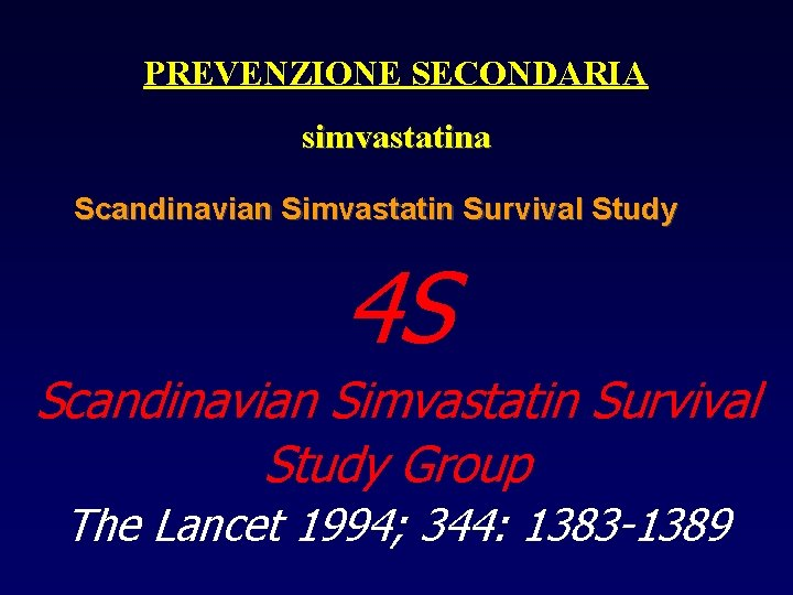 PREVENZIONE SECONDARIA simvastatina Scandinavian Simvastatin Survival Study 4 S Scandinavian Simvastatin Survival Study Group