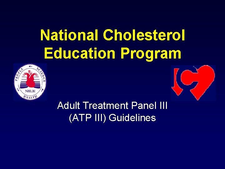 National Cholesterol Education Program Adult Treatment Panel III (ATP III) Guidelines