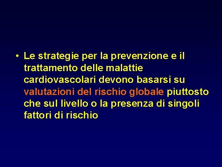 • Le strategie per la prevenzione e il trattamento delle malattie cardiovascolari devono
