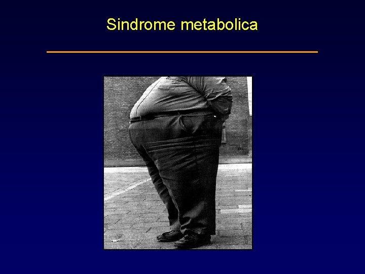 Sindrome metabolica _______________