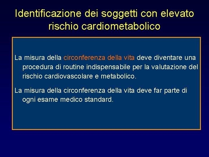 Identificazione dei soggetti con elevato rischio cardiometabolico La misura della circonferenza della vita deve