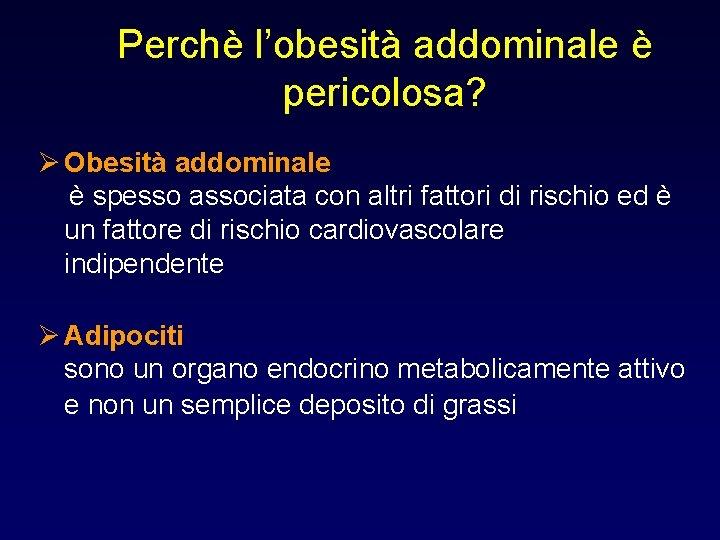 Perchè l'obesità addominale è pericolosa? Ø Obesità addominale è spesso associata con altri fattori