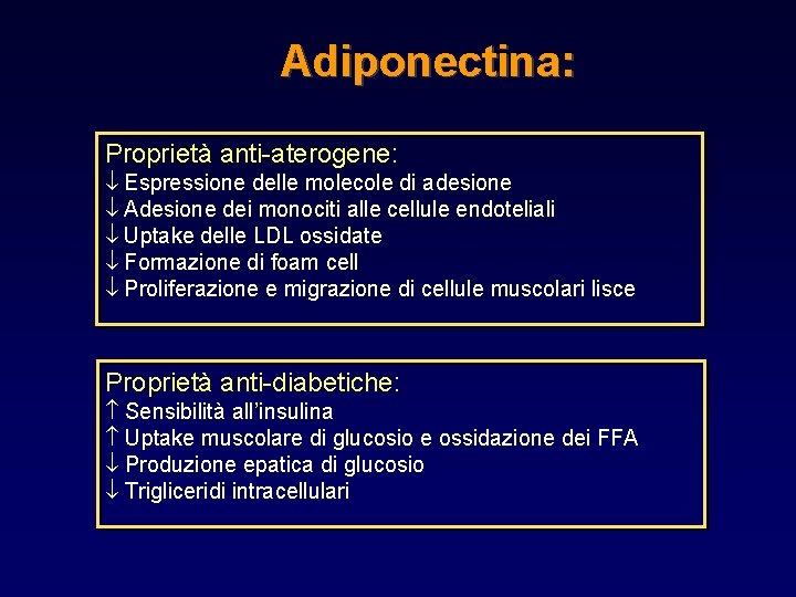 Adiponectina: Proprietà anti-aterogene: Espressione delle molecole di adesione Adesione dei monociti alle cellule endoteliali