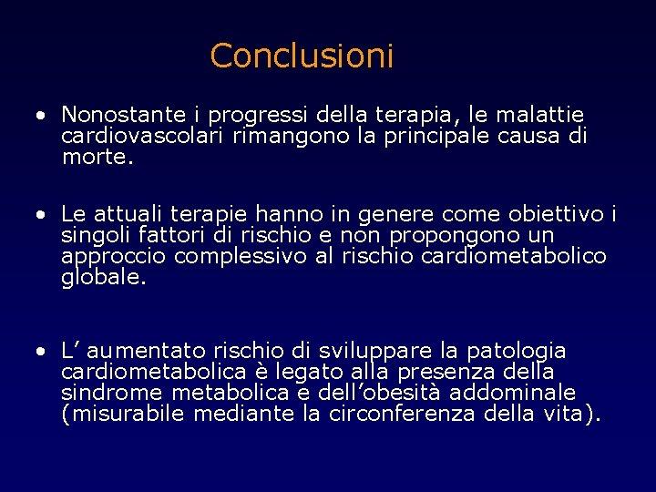 Conclusioni • Nonostante i progressi della terapia, le malattie cardiovascolari rimangono la principale causa