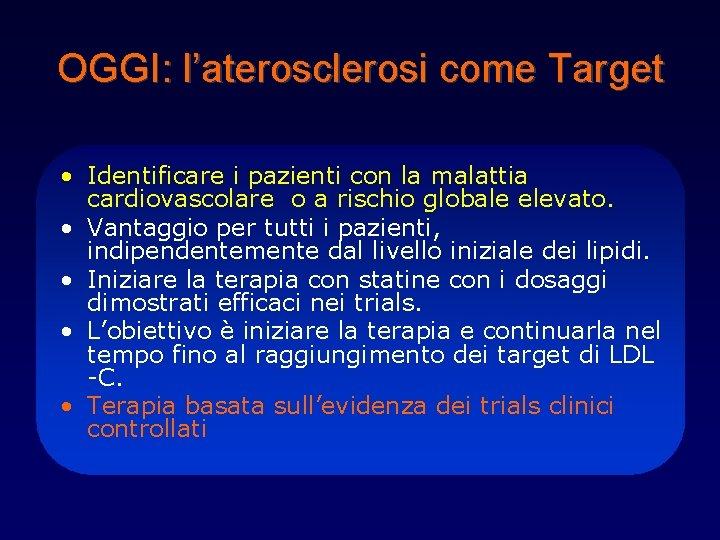 OGGI: l'aterosclerosi come Target • Identificare i pazienti con la malattia cardiovascolare o a