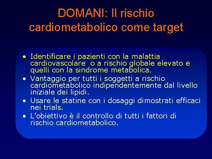 DOMANI: Il rischio cardiometabolico come target • Identificare i pazienti con la malattia cardiovascolare